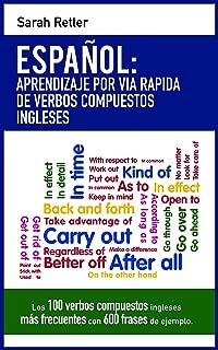 ESPAÑOL: APRENDIZAJE POR VIA RAPIDA CON VERBOS COMPUESTOS INGLESES: Las 100 expresiones idiomáticas inglesas más frecuentes con 600 frases de ejemplo. (Spanish Edition)