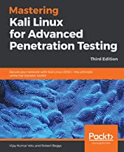 Mastering Kali Linux for Advanced Penetration Testing: Secure your network with Kali Linux 2019.1 – the ultimate white hat hackers' toolkit, 3rd Edition (English Edition)