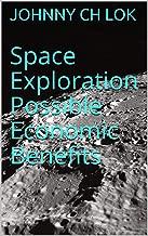 Space Exploration Possible Economic Benefits (English Edition)