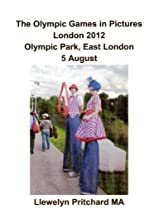 The Olympic Games in Pictures London 2012 Olympic Park, East London 5 August (Photo Albums Book 17)