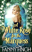 A White Rose for the Marquess: A Clean & Sweet Regency Historical Romance (Regency Roses Book 2)