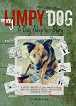 My Limpy Dog: A Dog Adoption Story: A MUST-READ If You Want a Pet, From 8 to 14 to 114 Years Old (Limpy Dog Series Book 1)