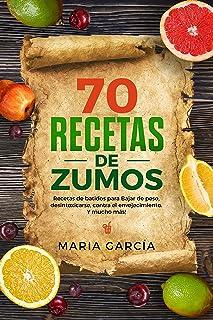 70 Recetas de Zumos: Recetas de batidos para Bajar de peso,