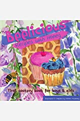 Beelicious Recipes with Honey: First Cookery Book for Boys & Girls Kindle Edition