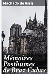 Mémoires Posthumes de Braz Cubas (French Edition) eBook Kindle