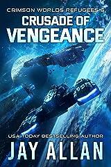Crusade of Vengeance (Crimson Worlds Refugees Book 6) Kindle Edition