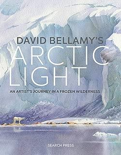 David Bellamy's Arctic Light: An Artist's Journey in a Frozen Wilderness