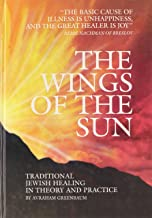 The Wings of the Sun: Traditional Jewish Healing in Theory and Practice