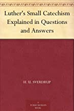 Luther's Small Catechism Explained in Questions and Answers