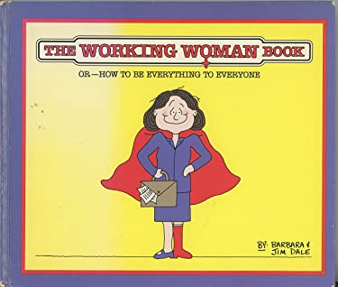The Working Woman Book Or How To Be Everything To Everyone