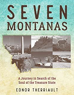 Seven Montanas: A Journey in Search of the Soul of the Treasure State
