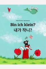 Bin ich klein? 내가 작니?: Deutsch-Koreanisch: Zweisprachiges Bilderbuch zum Vorlesen für Kinder ab 2 Jahren (Weltkinderbuch) Kindle Ausgabe