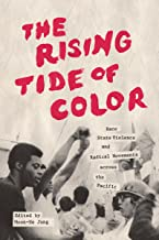 The Rising Tide of Color: Race, State Violence, and Radical Movements across the Pacific (Emil and Kathleen Sick Book Seri...