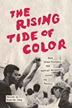 The Rising Tide of Color: Race, State Violence, and Radical Movements across the Pacific (Emil and Kathleen Sick Book Series in Western History and Biography)