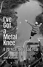 I've Got a Metal Knee: A 70-Year-Old's Gap Year