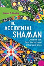 The Accidental Shaman: Journeys with Plant Teachers and Other Spirit Allies