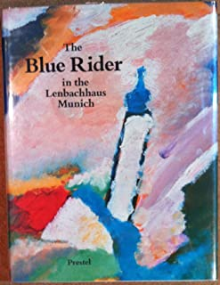 The Blue Rider in the Lenbachhaus, Munich: Masterpieces by Franz Marc, Vassily Kandinsky, Gabriele Munter, Alexei Jawlensky, August Macke, Paul Klee (Art & Design)