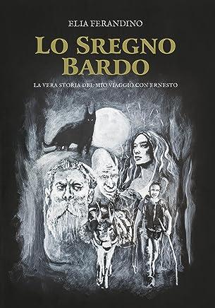 Lo Sregno Bardo: La vera storia del mio viaggio con Ernesto