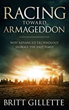 Racing Toward Armageddon: Why Advanced Technology Signals the End Times