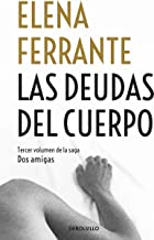Las deudas del cuerpo / Those Who Leave and Those Who Stay (Dos Amigas / Neapolitan Novels) (Spanish Edition)