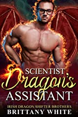 Scientist Dragon's Assistant (Irish Dragon Shifter Brothers Book 9) Kindle Edition