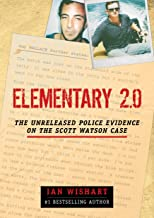 Elementary 2.0: The Unreleased Police Evidence On The Scott Watson Case (Elementary: The Scott Watson Case Book 2)