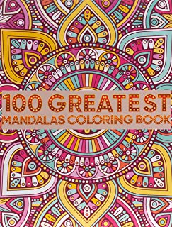 100 Greatest Mandalas Coloring Book: Adult Coloring Book 100 Mandala Images Stress Management Coloring Book For Relaxatio...