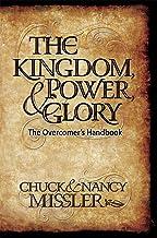 The Kingdom, Power, & Glory: The Overcomer's Handbook (The Kingdom, Power & Glory)