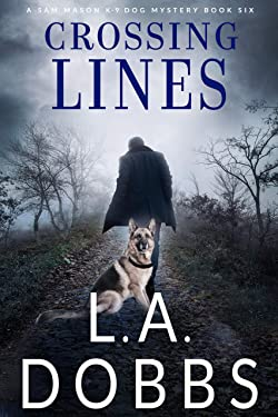Crossing Lines (A Sam Mason K-9 Dog Mystery Book 6)