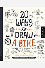 20 Ways to Draw a Bike and 44 Other Incredible Ways to Get Around: A Sketchbook for Artists, Designers, and Doodlers Paperback