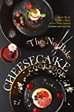 The No-Bake Cheesecake Cookbook: Give Your Oven a Rest with These Simple Cheesecake Recipes