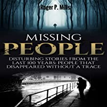 Missing People: Disturbing Stories From The Last 100 Years: People That Disappeared Without A Trace