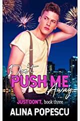 Don't Push Me Away (Just Don't Book 3) Kindle Edition