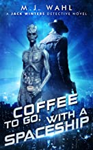 Coffee To Go, With a Spaceship: A Jack Winters Detective Novel