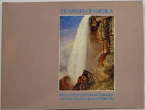 Waters of America: 19Th-Century American Paintings of Rivers, Streams, Lakes, and Waterfalls : Exhibition May 6-November 18, 1984, to Commemorate the 1984 Louisiana