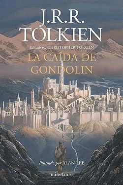La Caída de Gondolin: Editado por Christopher Tolkien. Ilustrado por Alan Lee (Biblioteca J. R. R. Tolkien) (Spanish Edition)