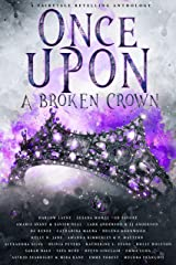 Once Upon A Broken Crown: A Fairytale Retelling Anthology Kindle Edition