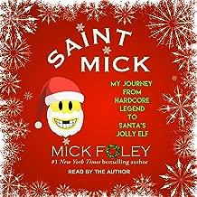 Saint Mick: My Journey From Hardcore Legend to Santa's Jolly Elf