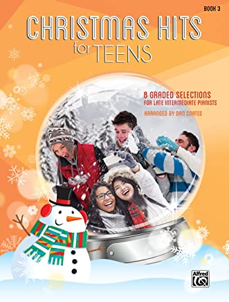 Christmas Hits for Teens, Book 3: 8 Graded Selections for Late Intermediate Pianists