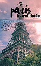 Gone Travel - Paris Travel Guide 2019: How to Explore the City of Lights and Make the Most Out of Your Dream Vacation