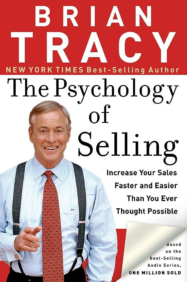 堤防パニック気性The Psychology of Selling: Increase Your Sales Faster and Easier Than You Ever Thought Possible (English Edition)