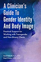 A Clinician's Guide to Gender Identity and Body Image: Practical Support for Working with Transgender and Gender-Expansive Clients (English Edition)