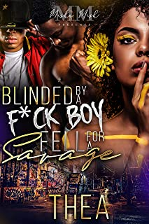 Blinded By A F*ckboy: Fell For A Savage