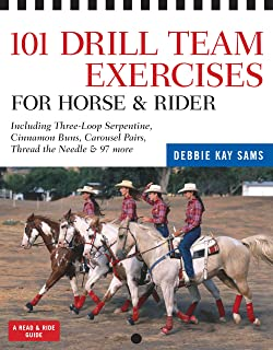 101 Drill Team Exercises for Horse & Rider: Including Three-Loop Serpentine, Cinnamon Buns, Carousel Pairs, Thread the Nee...
