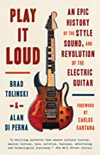 Play It Loud: An Epic History of the Style, Sound, and Revolution of the Electric Guitar