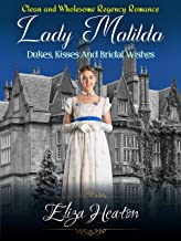 Lady Matilda Dukes, Kisses, and Bridal Wishes: Clean and wholesome Regency Romance