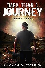 Dark Titan Journey: Finally Home: A Post Apocalyptic EMP Survival Thriller ( Book 3) Kindle Edition