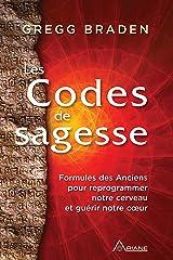Les codes de sagesse: Formules des Anciens pour reprogrammer notre cerveau et guérir notre cœur Format Kindle