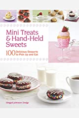 Mini Treats & Hand-Held Sweets: 100 Delicious Desserts to Pick Up and Eat Kindle Edition