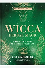 Wicca Herbal Magic: A Beginner's Guide to Herbal Spellcraft (The Mystic Library Book 5) Kindle Edition